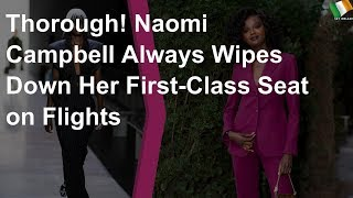Naomi Campbell Always Wipes Down Her First-class Seat On Flights