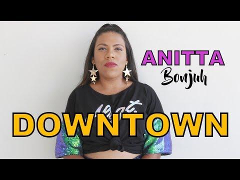 DOWNTOWN I Anitta Em Português BONJUH