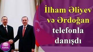 İlham Əliyev və Ərdoğan telefonla danışdı