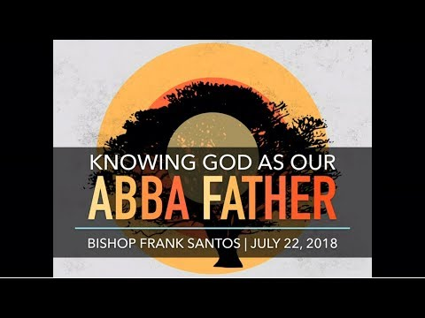Knowing God As Our Abba Father | TFBC Morning Worship (July 22, 2018)