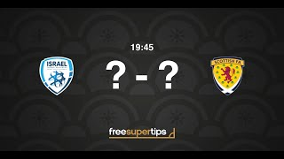Israel vs Scotland Predictions, Betting Tips and Match Previews UEFA Nations League 2018