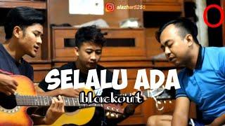 Download SELALU ADA - BLACKOUT || Cover csl