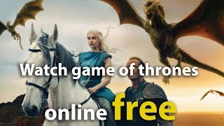 Watch game of thrones online free | Season 1-7