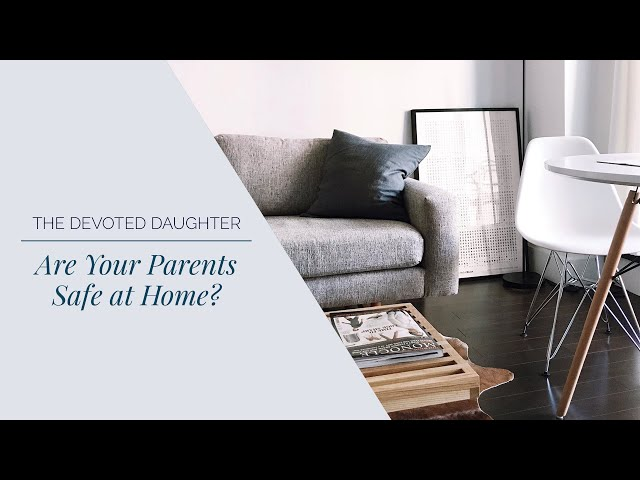 Are Your Parents Safe at Home?