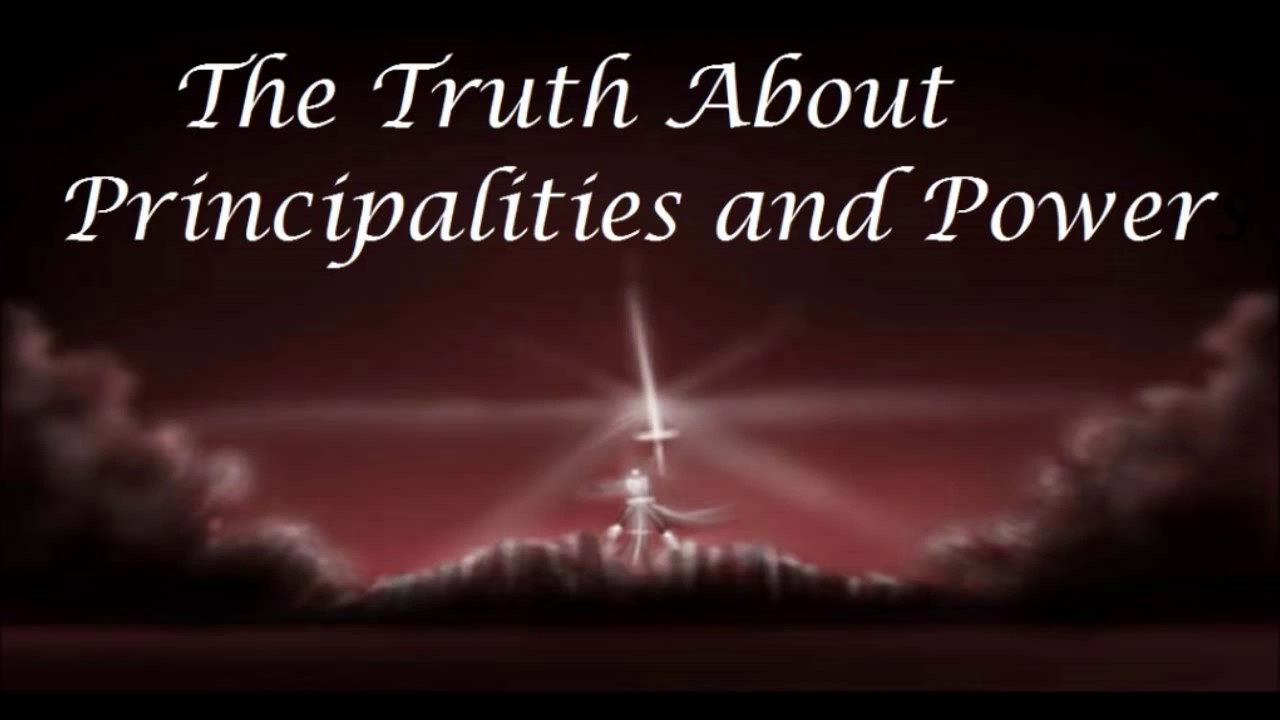 The Truth About Principalities & Power - YouTube