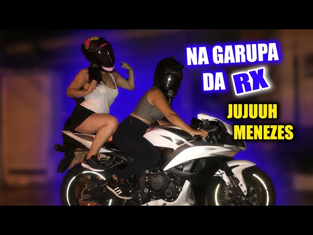 NA GARUPA DA RX  - COM JUJUUH MENEZES
