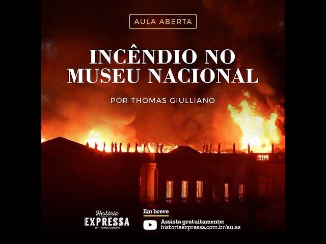 Meus comentários sobre o incêndio do Museu Nacional