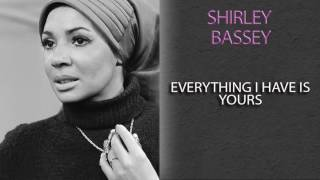 SHIRLEY BASSEY - EVERYTHING I HAVE IS YOURS