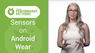 Wear & Sensors (Android Performance Patterns Season 2 ep2)