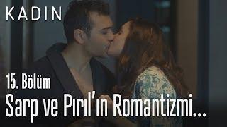 Sarp ve Pırıl'ın romantizmi... - Kadın 15. Bölüm