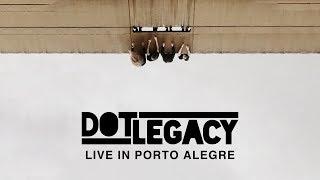 Dot Legacy - Live In Porto Alegre