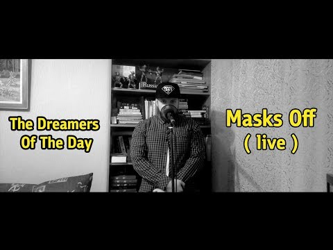 The Dreamers Of The Day - Masks Off (LIVE)