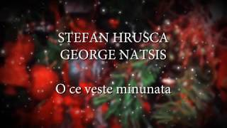 Stefan Hrusca, George Natsis - O ce veste minunata (versuri, lyrics, karaoke)