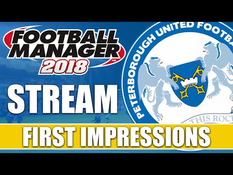 Football Manager 2018 Beta | First Impressions | Launch Day Live Stream | Peterborough United FM18