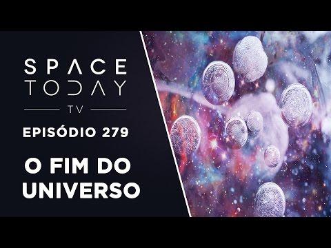 Quatro Cenários Para o Fim do Universo - Space Today TV Ep.279