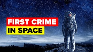 The First Ever Crime Has Just Been Committed In Space