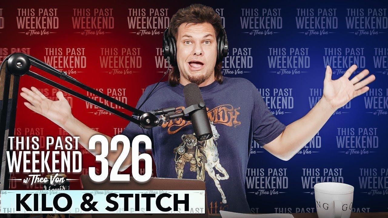 Kilo & Stitch | This Past Weekend w/ Theo Von #326