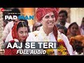 aaj se teri full audio padman akshay kumar radhika apte arijit singh amit trivedi