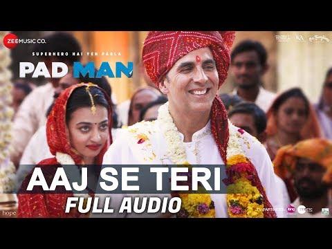Aaj Se Teri - Full Audio | Padman | Akshay Kumar & Radhika Apte | Arijit Singh | Amit Trivedi