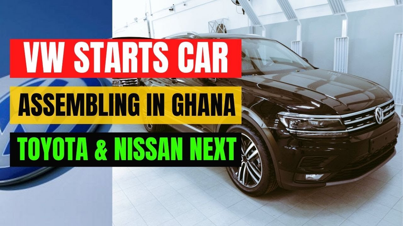 Volkswagen Opens Car Assembling Plant In Ghana Toyota Nissan Set To Start This Year Youtube