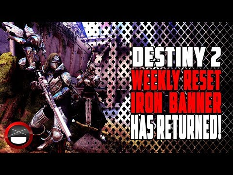 Destiny 2 Weekly Reset - Season 3 Iron Banner Has RETURNED! June 19th 2018