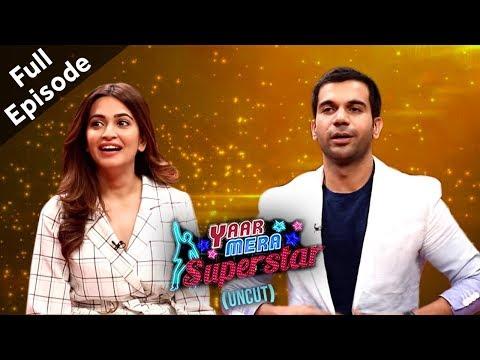 'Shaadi Mein Zaroor Aana' Star Cast Rajkummar & Kriti On Yaar Mera Superstar | Full Episode