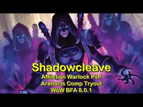DSW Arena 3s Shadowcleave Attempt - Afflcition Warlock PvP | World of Warcraft WoW BFA 8.0.1