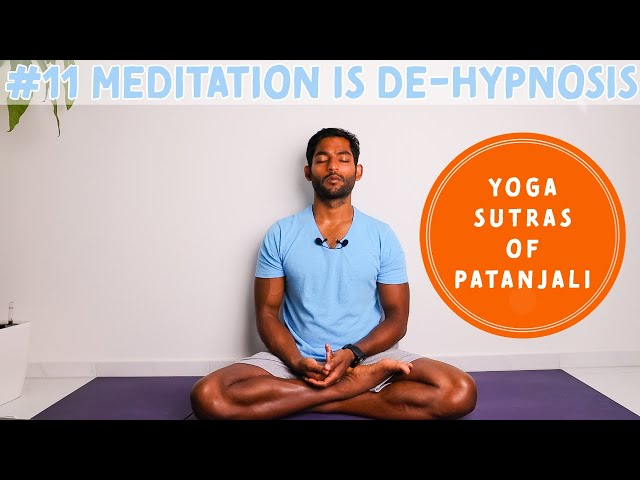 #11. Meditation is de-hypnosis | Yoga Sutras of Patanjali