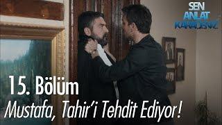 Mustafa, Tahir'i tehdit ediyor - Sen Anlat Karadeniz 15. Bölüm