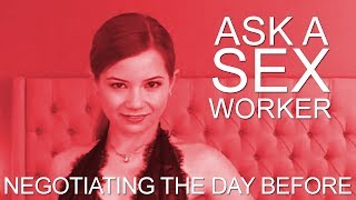 Ask a Sex Worker - Negotiating The Day Before