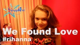 Rihanna - We Found Love ft. Calvin Harris OFFICIAL cover by Sapphire 10 years old