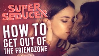 How to Get Out of the Friend Zone! | Super Seducer #3