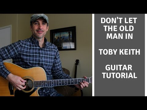 Don't Let The Old Man In - Toby Keith | Guitar Tutorial