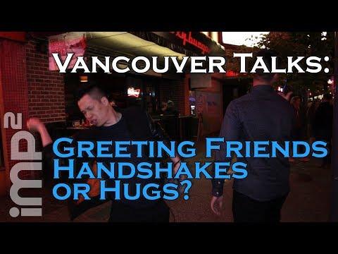Greeting Friends, Handshakes or Hugs? - Vancouver Talks