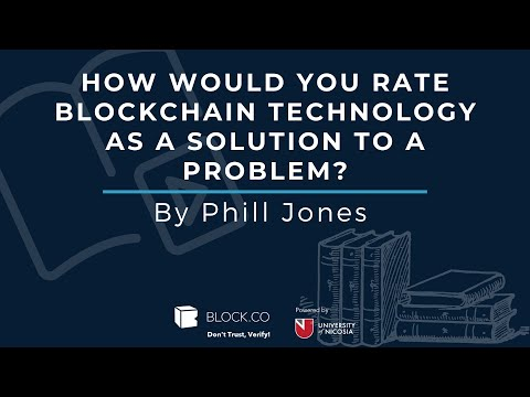 How would you rate blockchain technology as a solution to a problem?┋By Phill Jones