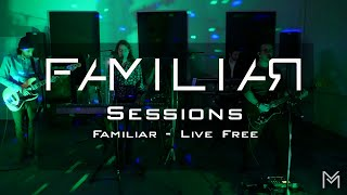Familiar Sessions - Familiar/ Live Free