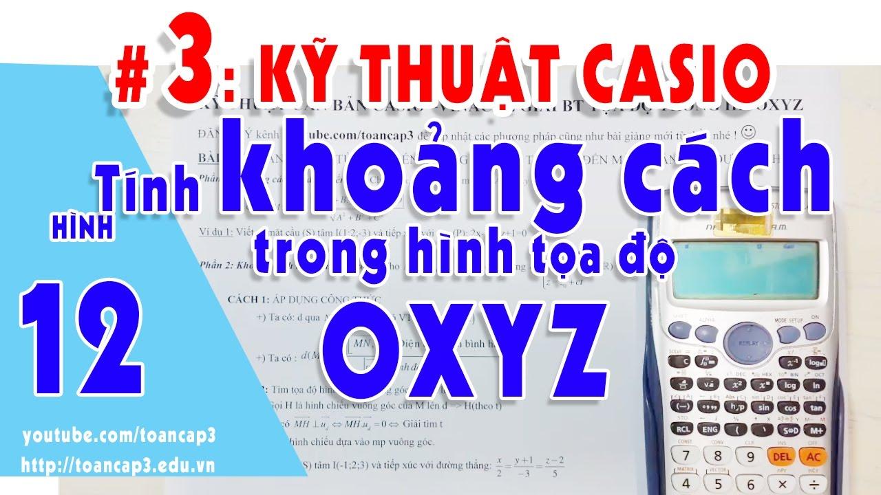 CASIO tính nhanh khoảng cách trong hình tọa độ OXYZ 12| TOÁN CẤP 3