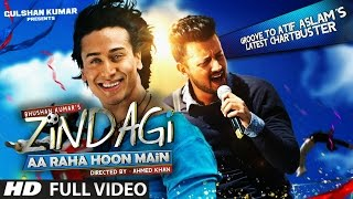 zindagi aa raha hoon main full video song atif aslam tiger shroff t series