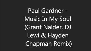 Paul Gardner - Music In My Soul (Grant Nalder, DJ Lewi & Hayden Chapman Remix) (HD) 2011