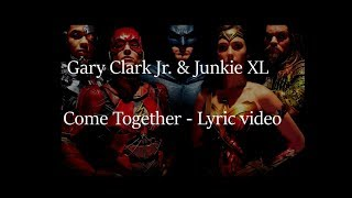 Come Together Gary Clark Jr Junkie Xl Justice League Audio