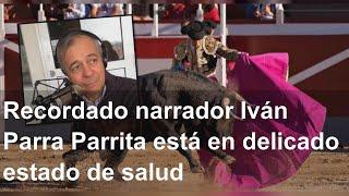 Recordado narrador Iván Parra Parrita está en delicado estado de salud