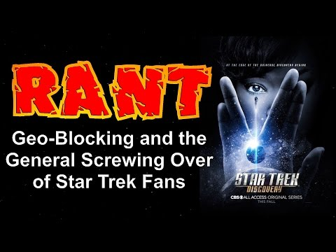 Star Trek: Discovery RANT - Geo-Blocking and the General Screwing Over of Star Trek Fans