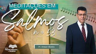 Culto da Manhã | Problemas do Ateísmo (Salmos 53), Pr. Amauri Oliveira