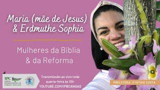 MULHERES DA BÍBLIA E DA REFORMA - Maria ( mãe de Jesus ) e Erdmuthe Sophia