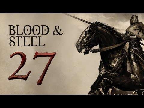 Blood and Steel P.27 (Warband Mod - Reformist Sucks At Being Evil)