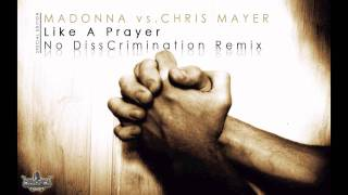MADONNA vs.CHRIS MAYER - Like A Prayer (No DissCrimination Remix)
