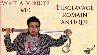 WAIT A MINUTE #10 - L'esclavage Romain antique
