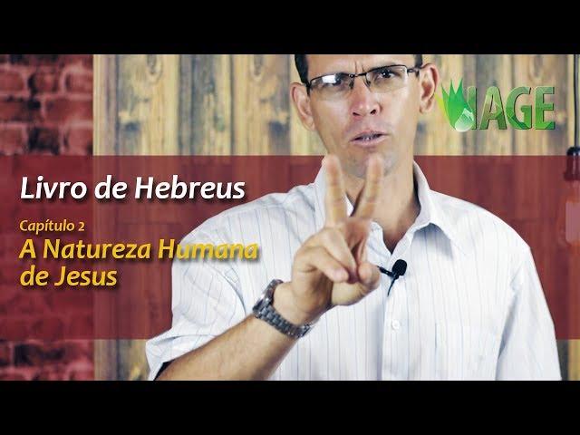 41 - Hebreus Capítulo 2 - A Natureza Humana de Jesus