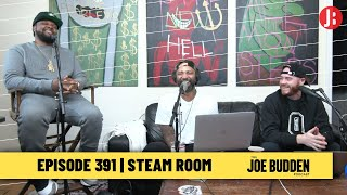 The Joe Budden Podcast Episode 391 | Steam Room