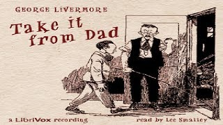 Take it From Dad | George Livermore | Humorous Fiction | Audiobook | English | 1/2